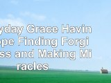read  Everyday Grace Having Hope Finding Forgiveness and Making Miracles a99be0bb