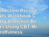 Download  The Addiction Recovery Skills Workbook Changing Addictive Behaviors Using CBT Mindfulness f278d312
