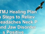 read  The TMJ Healing Plan Ten Steps to Relieving Headaches Neck Pain and Jaw Disorders 35c818d9