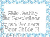 read  Strong Kids Healthy Kids The Revolutionary Program for Increasing Your Childs Fitness in fb80e95d