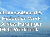 read  A MindfulnessBased Stress Reduction Workbook A New Harbinger SelfHelp Workbook cbc8893d