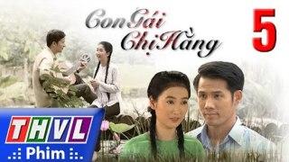 Con Gai Chi Hang Tap 5 Phim Con Gai Chi Hang THVL1 Phim Viet