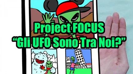 """Project FOCUS """"Gli UFO Sono Tra Noi?"""""""