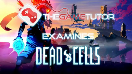 The Game Tutor Examines Dead Cells