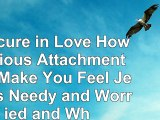 read  Insecure in Love How Anxious Attachment Can Make You Feel Jealous Needy and Worried and c4f87002