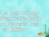 read  Bled Le Bled Orthographe Grammaire Conjugaison Francais French Edition aa27cca1
