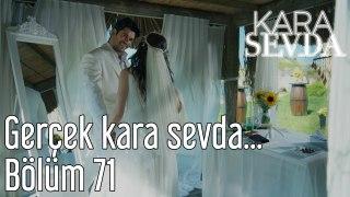 Kara Sevda 71 Bölüm Gerçek Kara Sevda