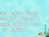 read  Michael Aaron Piano Course Bk 1 French Language Edition French Edition 659ad2a3