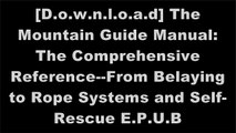 [jVBJm.D.o.w.n.l.o.a.d] The Mountain Guide Manual: The Comprehensive Reference--From Belaying to Rope Systems and Self-Rescue by Marc Chauvin, Rob CoppolilloBob GainesSeth C. Hawkins MD WORD