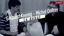 Michel Onfray - Gaspard Koenig : le débat