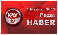 4 Haziran 2017 Kay Tv Haber