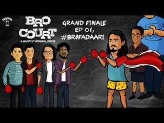 BRO COURT | GRAND FINALE EPISODE #6 | #BROFADAARI | BHUVAN BAM | Funk You