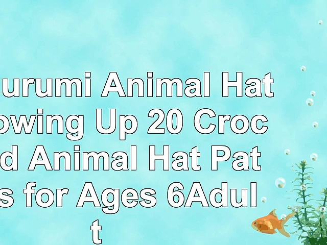 read  Amigurumi Animal Hats Growing Up 20 Crocheted Animal Hat Patterns for Ages 6Adult d05e3b86
