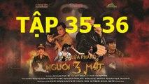 Người Ba Mặt Tập 35 trailer- Nguoi ba mat tap 35 - Nguoi 3 mat tap 35 36 (link full ben duoi)