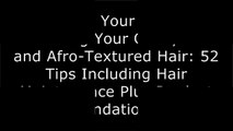 [vldG4.READ] Your Great Hair: Embracing Your Curls, Kinks and Afro-Textured Hair: 52 Tips Including Hair Maintenance Plus Product Recommendations by stephanie a. james, Stephanie A. James known as Alicia  W.O.R.D