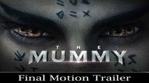The Mummy | Final Motion Trailer | Tom Cruise, Annabelle Wallis, Sofia Boutella & Alex Kurtzman