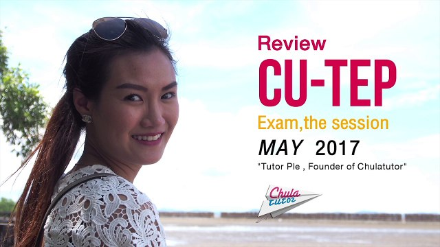 Review CU-TEP Exam , the session May 2017