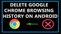 How to Delete Google Chrome Browsing History on Android-2017?
