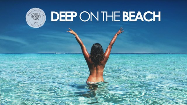 Deep On The Beach | - The Best of Summer Deep House (Chill Out Mix)