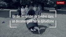 Un des terroristes de Londres dans un documentaire sur le djihadisme