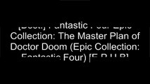 [H8bj8.BOOK] Fantastic Four Epic Collection: The Master Plan of Doctor Doom (Epic Collection: Fantastic Four) by Stan LeeAnn NocentiPeter DavidStan Lee [T.X.T]