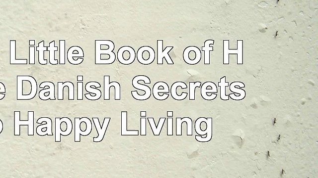 Read  The Little Book of Hygge Danish Secrets to Happy Living 2c1c0e3a