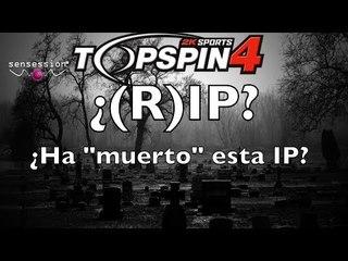 Nueva sección: ¿(R)IP? #1: TOP SPIN 4