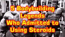 Top 5 Legendary Bodybuilders Who Admitted To Using Steroids 2017