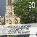 Qui est le suspect de l'agression  de Notre-Dame ?