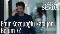 Kara Sevda 72. Bölüm Emir Kozcuoğlu Kaçıyor