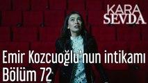 Kara Sevda 72. Bölüm Emir Kozcuoğlu'nun İntikamı