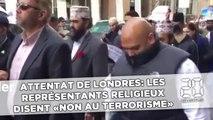 Attentat à Londres: les représentants religieux disent «non au terrorisme»