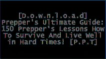 [5ri4r.B.e.s.t] Prepper's Ultimate Guide: 150 Prepper's Lessons How To Survive And Live Well in Hard Times! by Tom Adcock RAR