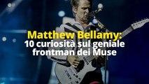 Matthew Bellamy: 10 curiosità sul geniale frontman dei Muse