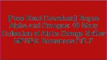 [oEhx8.Free Download Read] Rogue Alpha and Omegas: 10 Story Collection of Alpha Omega Shifter MPREG Romances by Wolf Specter P.P.T