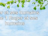Read  Roger et ses humains  tome 1  Roger et ses humains  free book c4aeb4d2