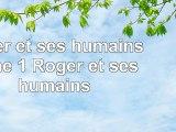 Read  Roger et ses humains  tome 1  Roger et ses humains  free book c4aeb4d2