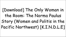 [YkJfO.!B.E.S.T] The Only Woman in the Room: The Norma Paulus Story (Women and Politis in the Pacific Northwest) by Norma Paulus [E.P.U.B]