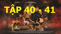 NGƯỜI Ba MẶT TẬP 40 trailer - Nguoi 3 mat 40 (Link full ben duoi)