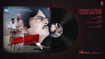 Lagan Tumse Laga Baithe Audio Song - Ajab Singh Ki Gajab Kahani -