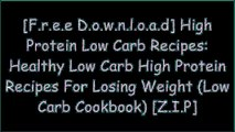 [VCCQQ.F.R.E.E R.E.A.D D.O.W.N.L.O.A.D] High Protein Low Carb Recipes: Healthy Low Carb High Protein Recipes For Losing Weight (Low Carb Cookbook) by Jennifer Denley W.O.R.D