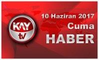 10 Haziran 2017 Kay Tv Haber