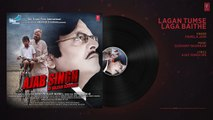 Lagan Tumse Laga Baithe Audio Song - Ajab Singh Ki Gajab Kahani - Rishi Prakash Mishra