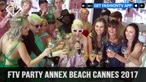 FTV Party Annex Beach Cannes Film Festival 2017 | FashionTV