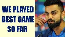 ICC Champions Trophy : Virat Kohli says, we played best game so far   Oneindia News