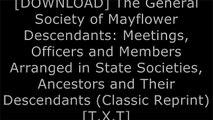 [Bb31Z.BOOK] The General Society of Mayflower Descendants: Meetings, Officers and Members Arranged in State Societies, Ancestors and Their Descendants (Classic Reprint) by General Society of Mayflowe Descendants D.O.C