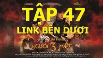 Người ba mặt tập 47 - Nguoi 3 Mat tap 47 link xem ben duoi