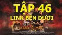 Người Ba mặt Tập 46 - Nguoi 3 mat  tap 46 link ben duoi