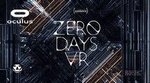 ZERO DAYS VR I VR Trailer I VR EXPERIENCE I OCULUS RIFT + GEAR VR 2017