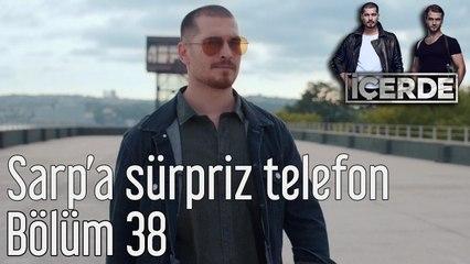 İçerde 38. Bölüm Sarp'a Sürpriz Telefon